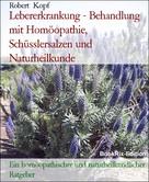 Robert Kopf: Lebererkrankung - Behandlung mit Homöopathie, Schüsslersalzen und Naturheilkunde ★