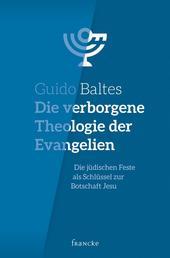 Die verborgene Theologie der Evangelien - Die jüdischen Feste als Schlüssel zur Botschaft Jesu