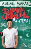 Adnan Maral: Super unkühl, Alter! ★★★