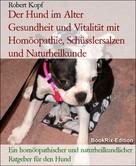 Robert Kopf: Der Hund im Alter Gesundheit und Vitalität mit Homöopathie, Schüsslersalzen und Naturheilkunde