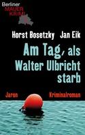 Jan Eik: Am Tag, als Walter Ulbricht starb ★★★