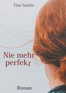 Tine Sattler: Nie mehr perfekt