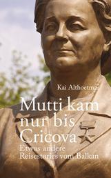 Mutti kam nur bis Cricova - Etwas andere Reisestories vom Balkan