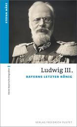 Ludwig III. - Bayerns letzter König