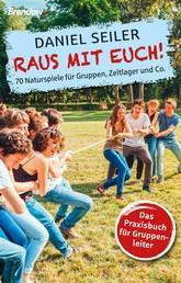 Raus mit Euch! - 70 Naturpiele für Gruppen, Zeltlager und Co.
