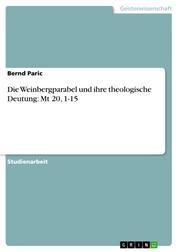 Die Weinbergparabel und ihre theologische Deutung: Mt 20, 1-15