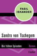 Fasil Iskander: Sandro von Tschegem