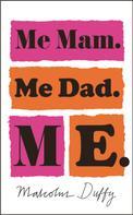 Malcolm Duffy: Me Mam. Me Dad. Me