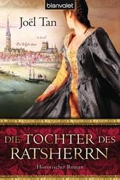 Die Tochter des Ratsherrn - Historischer Roman