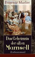 Eugenie Marlitt: Das Geheimnis der alten Mamsell (Liebesroman) ★