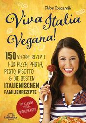 Viva Italia Vegana! - 150 vegane Rezepte für Pizza, Pasta, Pesto, Risotto & die besten italienischen Familienrezepte