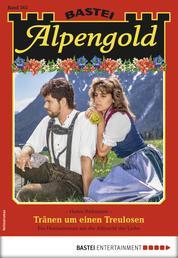Alpengold 262 - Heimatroman - Tränen um einen Treulosen