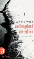 Mario Wirz: Vorübergehend unsterblich ★