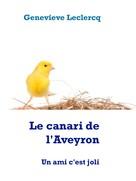 Genevieve Leclercq: Le canari de l'Aveyron