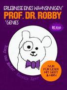 Romy van Mader (Autorin): Prof. Dr. Robby - Erlebnisse eines wahnsinnigen Genies ★★★