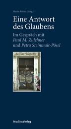 Eine Antwort des Glaubens - Im Gespräch mit Paul M. Zulehner und Petra Steinmair-Pösel
