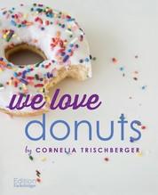 We Love Donuts - Mit Trendrezepten für Croissant-Donuts
