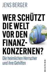 Wer schützt die Welt vor den Finanzkonzernen? - Die heimlichen Herrscher und ihre Gehilfen