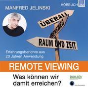 Remote Viewing - Was können wir damit erreichen? - Erfahrungsberichte aus 20 Jahren Anwendung