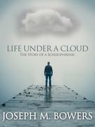 Joseph M. Bowers: Life Under a Cloud