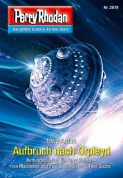 """Perry Rhodan 2878: Aufbruch nach Orpleyd - Perry Rhodan-Zyklus """"Sternengruft"""""""