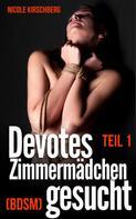 Nicole Kirschberg: Devotes Zimmermädchen gesucht (BDSM) Teil 1