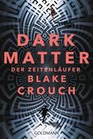 Blake Crouch: Dark Matter. Der Zeitenläufer ★★★★