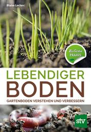 Lebendiger Boden - Gartenboden verstehen und verbessern, Bio-Garten PRAXIS