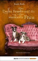 Emilio, Fausto und die maskierte Frau - Historischer Liebesroman