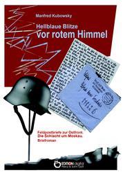Hellblaue Blitze vor rotem Himmel - Briefroman aus der Zeit der Schlacht um Moskau (1941)
