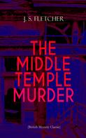 J. S. Fletcher: THE MIDDLE TEMPLE MURDER (British Mystery Classic)