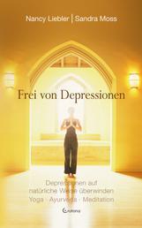 Frei von Depressionen. Depressionen auf natürliche Weise überwinden. Yoga - Ayurveda - Meditation
