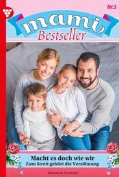 Mami Bestseller 3 – Familienroman - Macht es doch wie wir