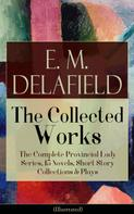 E. M. Delafield: Collected Works of E. M. Delafield: The Complete Provincial Lady Series, 15 Novels, Short Story Collections & Plays (Illustrated)