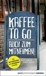 Kaffee to go - auch zum Mitnehmen! - Die verrücktesten und witzigsten Schilder