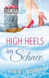 High Heels im Schnee - Shanghai Love Affairs 2 / Liebesroman