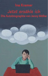 Jetzt erzähle ich - Die Autobiographie von Jenny Müller