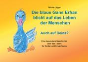Die blaue Gans Erhan blickt auf das Leben der Menschen - Auch auf Deins?