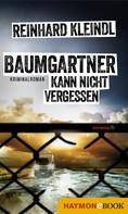 Reinhard Kleindl: Baumgartner kann nicht vergessen ★★★★