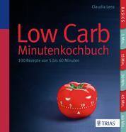 Low Carb - Minutenkochbuch - 100 Rezepte von 5 bis 60 Minuten