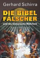 Gerhard Schirra: Die Bibelfälscher und die historische Wahrheit ★★★