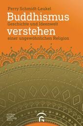 Buddhismus verstehen - Geschichte und Ideenwelt einer ungewöhnlichen Religion