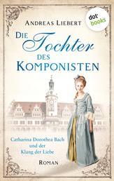Die Tochter des Komponisten - Catharina Dorothea Bach und der Klang der Liebe - Roman