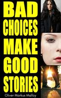 Oliver Markus Malloy: Bad Choices Make Good Stories: How the Great American Opioid Epidemic of the 21st Century Began