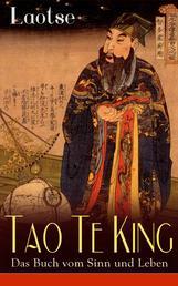Tao Te King - Das Buch vom Sinn und Leben - Daodejing - Die Gründungsschrift des Daoismus (Aus der Serie Chinesische Weisheiten)