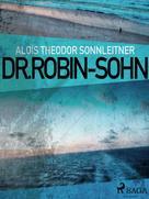 Alois Theodor Sonnleitner: Dr. Robin-Sohn