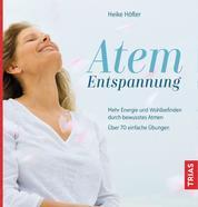 Atem-Entspannung - Mehr Energie und Wohlbefinden durch bewusstes Atmen. Über 70 einfache Übungen