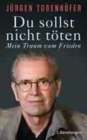 Jürgen Todenhöfer: Du sollst nicht töten ★★★★