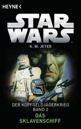 Star Wars™: Das Sklavenschiff - Der Kopfgeldjägerkrieg - Band 2 - Roman