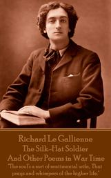 """The Silk-Hat Soldier and Other Poems in War Time - """"The soul's a sort of sentimental wife, That prays and whimpers of the higher life."""""""